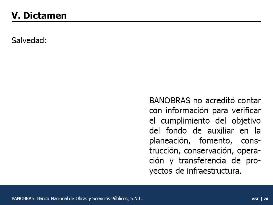 ASF | 69 BANOBRAS no cuenta con un sistema de evaluación para medir la contribución del fondo al cumplimiento del objetivo de elevar la calidad y competitividad de la infraes- tructura.