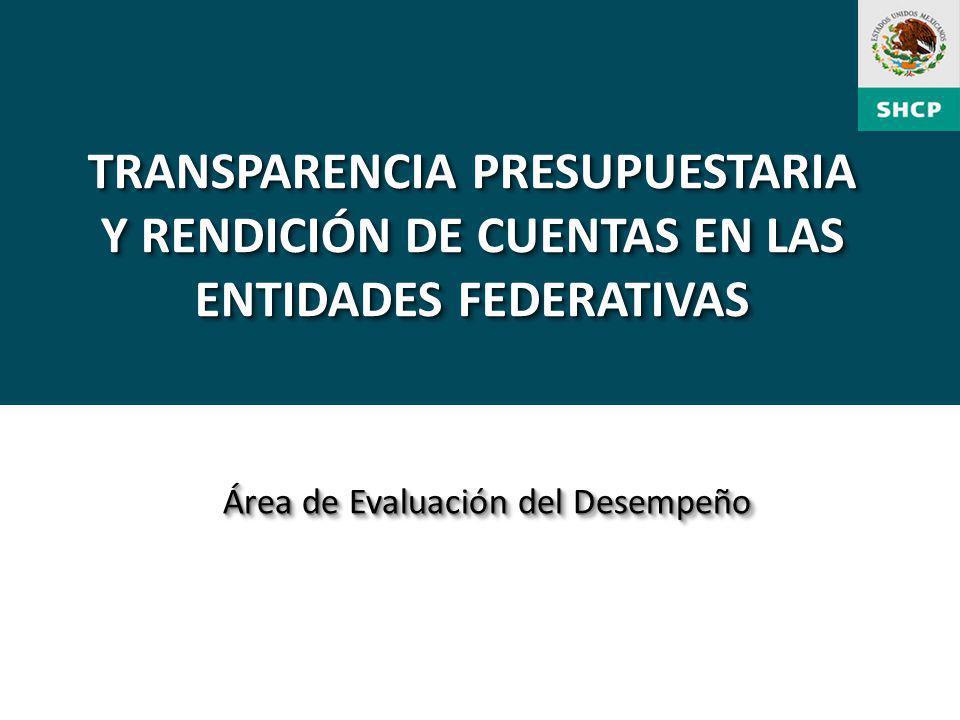 TRANSPARENCIA PRESUPUESTARIA Y RENDICIÓN DE CUENTAS EN LAS ENTIDADES FEDERATIVAS Área de Evaluación del Desempeño