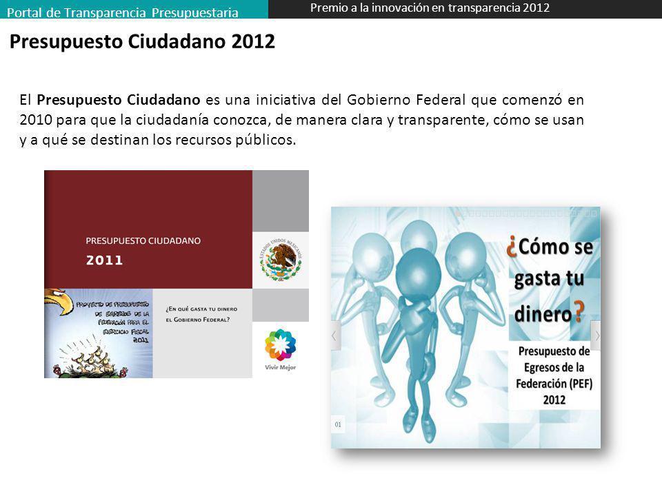 Portal de Transparencia Presupuestaria Premio a la innovación en transparencia 2012 Presupuesto Ciudadano 2012 El Presupuesto Ciudadano es una iniciat