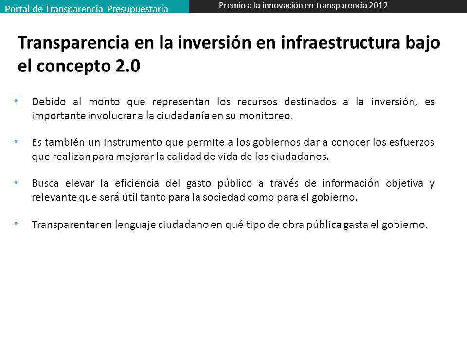 Portal de Transparencia Presupuestaria Premio a la innovación en transparencia 2012 Transparencia en la inversión en infraestructura bajo el concepto