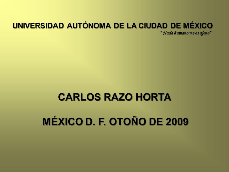 UNIVERSIDAD AUTÓNOMA DE LA CIUDAD DE MÉXICO Nada humano me es ajeno Nada humano me es ajeno CARLOS RAZO HORTA MÉXICO D.