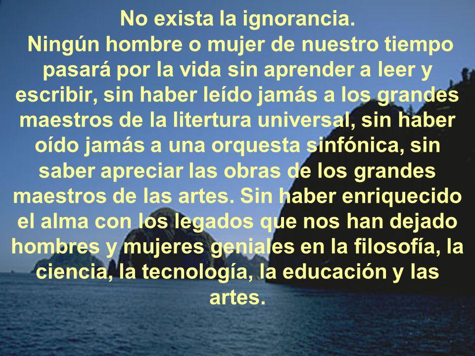 No exista la ignorancia.
