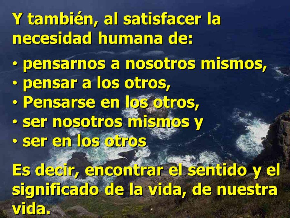 El universo de la espiritualidad humana, se comienza a formar, a partir de la satisfacción de las necesidades de: pensar el mundo, pensarse en el mund
