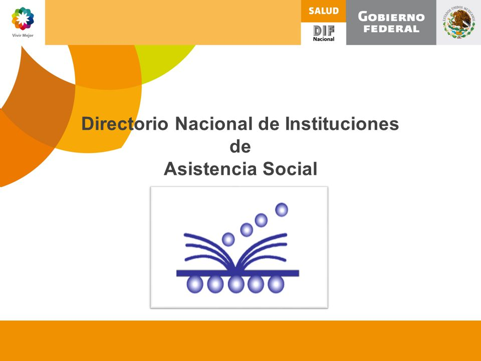 Directorio Nacional de Instituciones de Asistencia Social (DNIAS) Es un Directorio que busca dar publicidad a los servicios y apoyos asistenciales que presten las instituciones públicas y privadas, así como su localización en el territorio nacional.