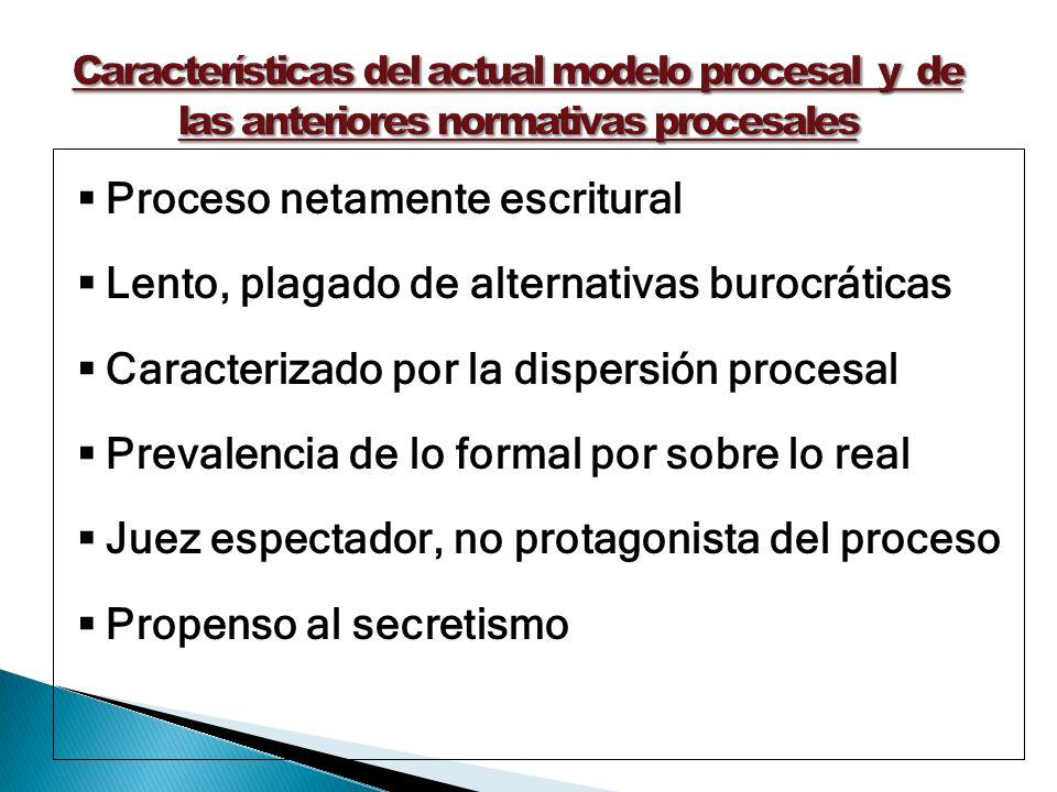 Proceso netamente escritural Lento, plagado de alternativas burocráticas Caracterizado por la dispersión procesal Prevalencia de lo formal por sobre l