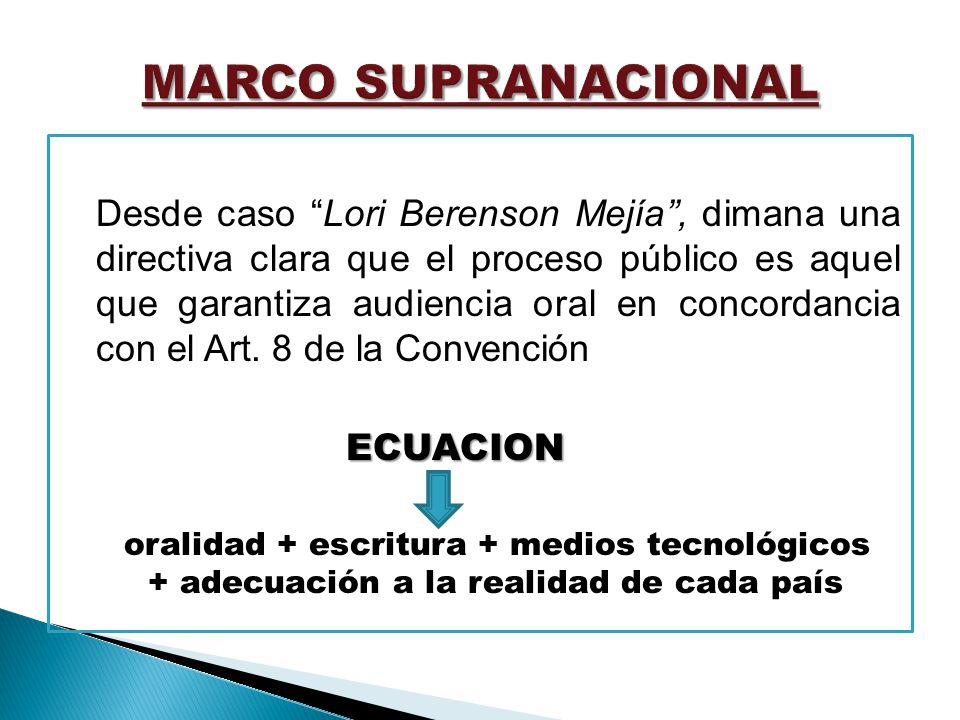 Desde caso Lori Berenson Mejía, dimana una directiva clara que el proceso público es aquel que garantiza audiencia oral en concordancia con el Art. 8