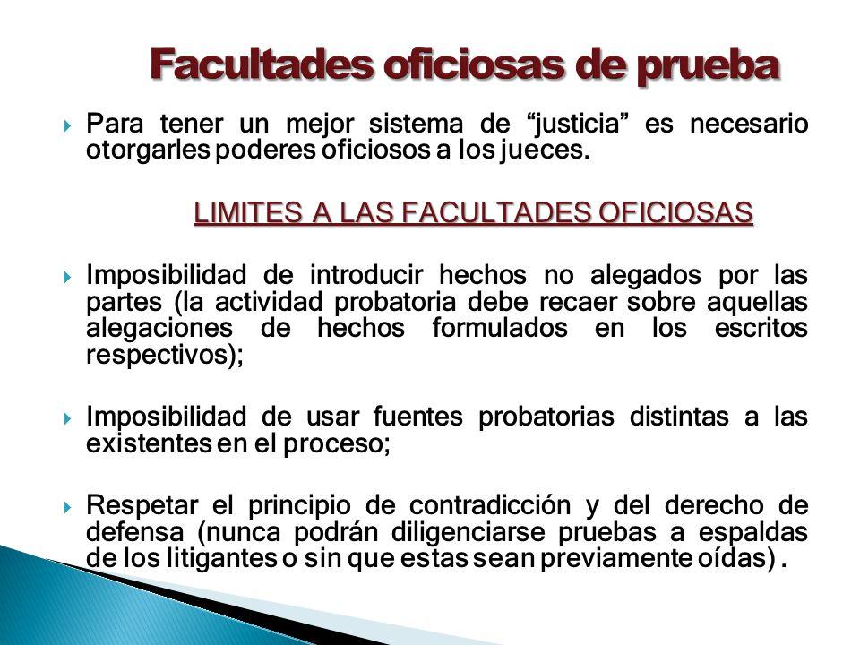 Para tener un mejor sistema de justicia es necesario otorgarles poderes oficiosos a los jueces. LIMITES A LAS FACULTADES OFICIOSAS Imposibilidad de in