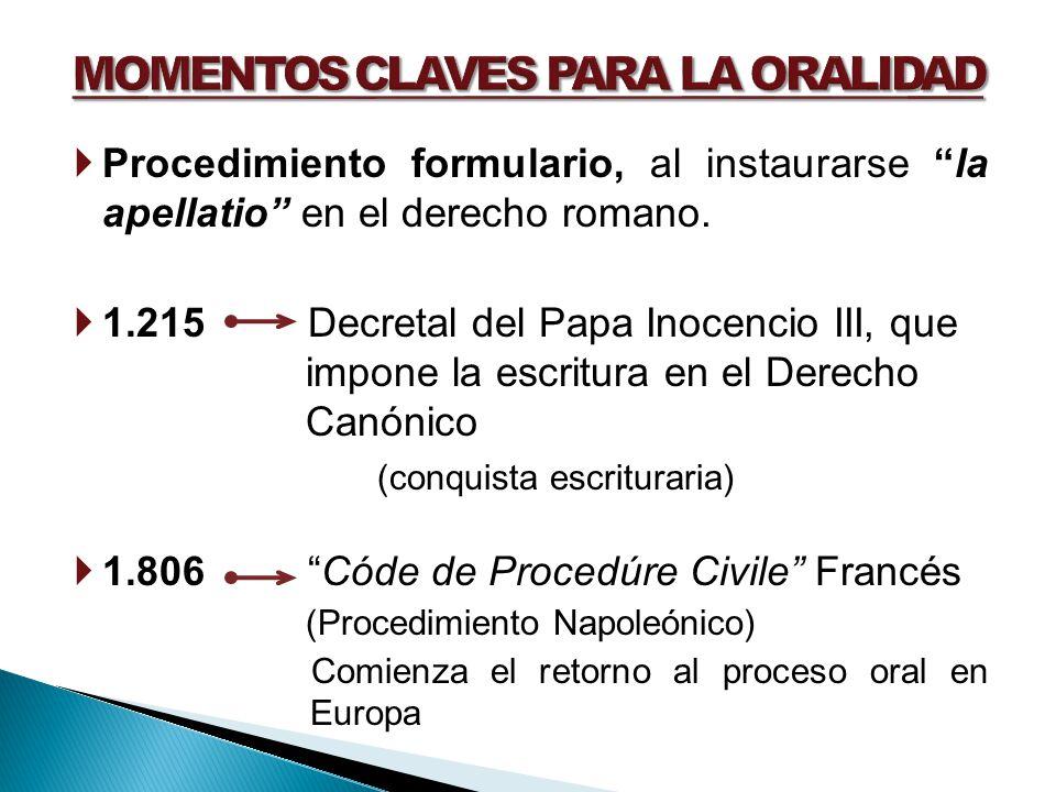 Procedimiento formulario, al instaurarse la apellatio en el derecho romano. 1.215 Decretal del Papa Inocencio III, que impone la escritura en el Derec