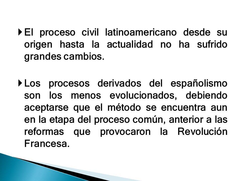 El proceso civil latinoamericano desde su origen hasta la actualidad no ha sufrido grandes cambios. Los procesos derivados del españolismo son los men
