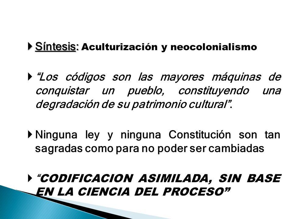 Síntesis: Síntesis: Aculturización y neocolonialismo Los códigos son las mayores máquinas de conquistar un pueblo, constituyendo una degradación de su