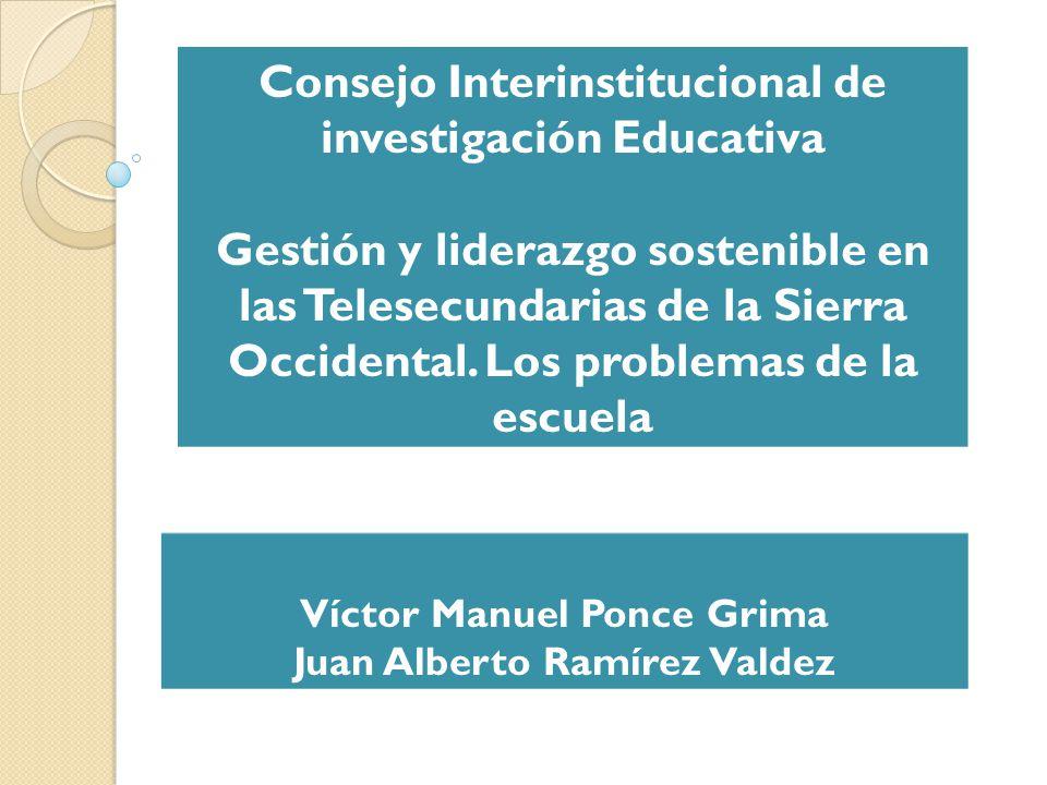 Víctor Manuel Ponce Grima Juan Alberto Ramírez Valdez Consejo Interinstitucional de investigación Educativa Gestión y liderazgo sostenible en las Tele
