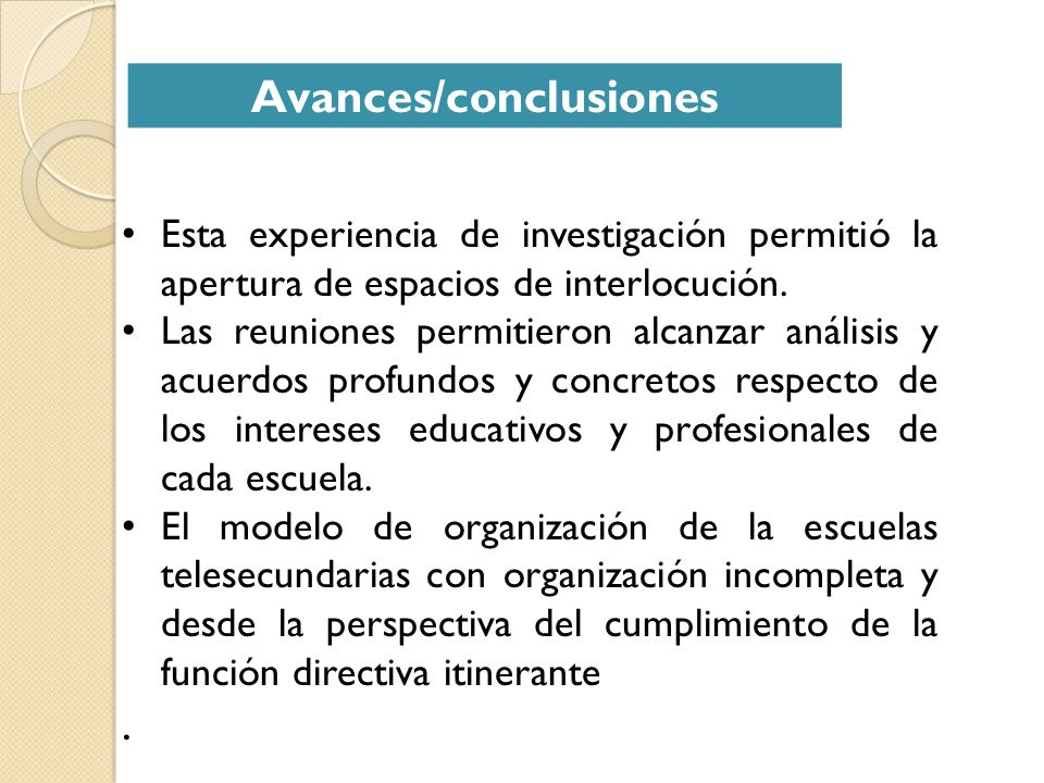 Avances/conclusiones Esta experiencia de investigación permitió la apertura de espacios de interlocución. Las reuniones permitieron alcanzar análisis