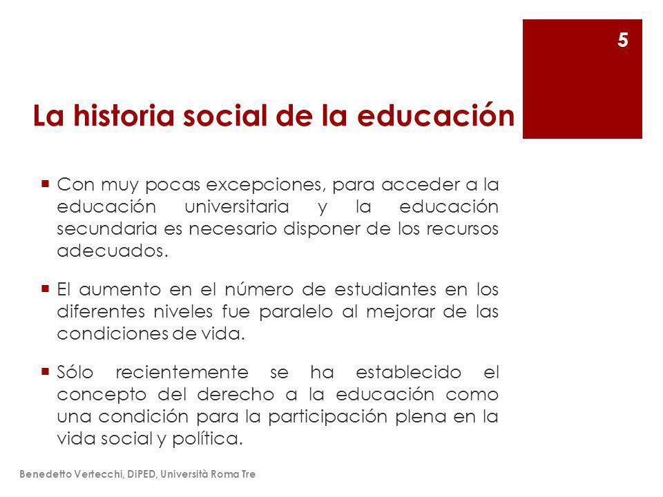 La historia social de la educación Con muy pocas excepciones, para acceder a la educación universitaria y la educación secundaria es necesario disponer de los recursos adecuados.