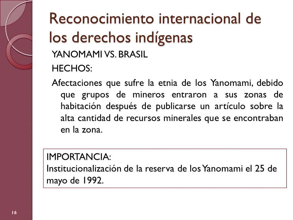 Reconocimiento internacional de los derechos indígenas YANOMAMI VS. BRASIL HECHOS: Afectaciones que sufre la etnia de los Yanomami, debido que grupos