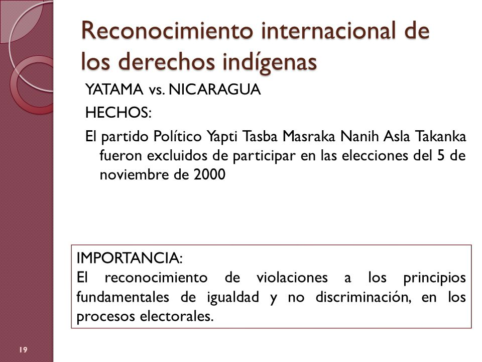 Reconocimiento internacional de los derechos indígenas YATAMA vs. NICARAGUA HECHOS: El partido Político Yapti Tasba Masraka Nanih Asla Takanka fueron