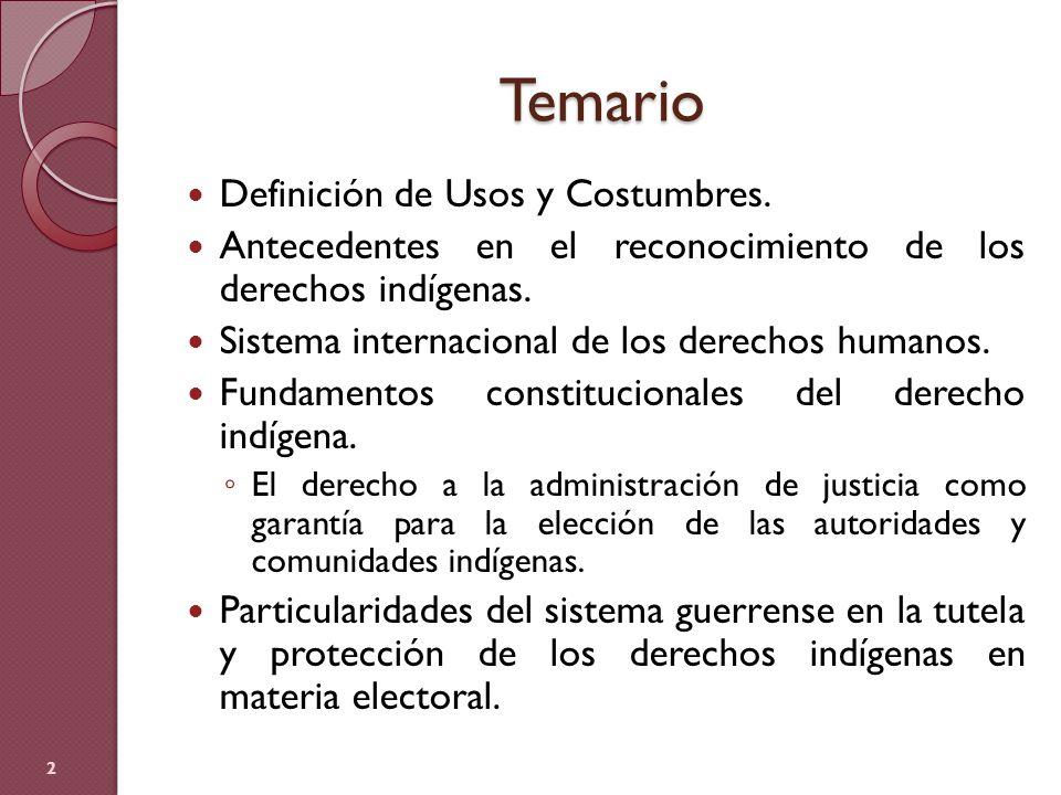 Temario Definición de Usos y Costumbres. Antecedentes en el reconocimiento de los derechos indígenas. Sistema internacional de los derechos humanos. F