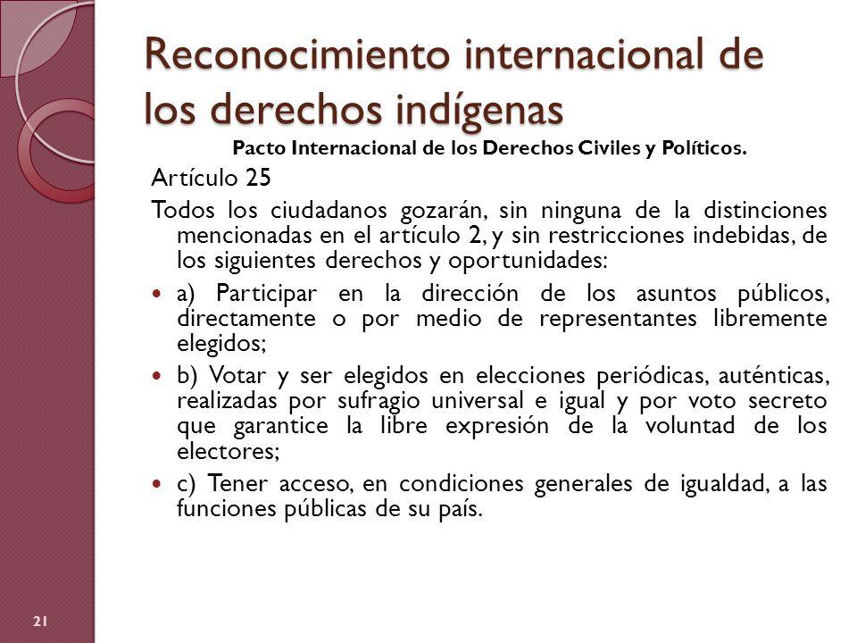 Reconocimiento internacional de los derechos indígenas Pacto Internacional de los Derechos Civiles y Políticos. Artículo 25 Todos los ciudadanos gozar