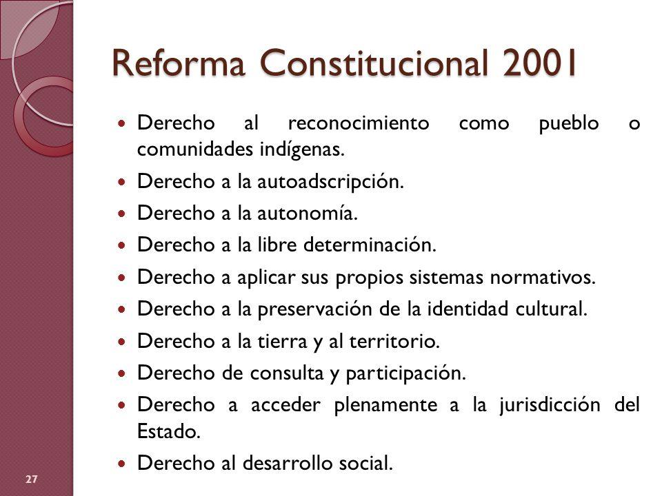 Reforma Constitucional 2001 Derecho al reconocimiento como pueblo o comunidades indígenas. Derecho a la autoadscripción. Derecho a la autonomía. Derec
