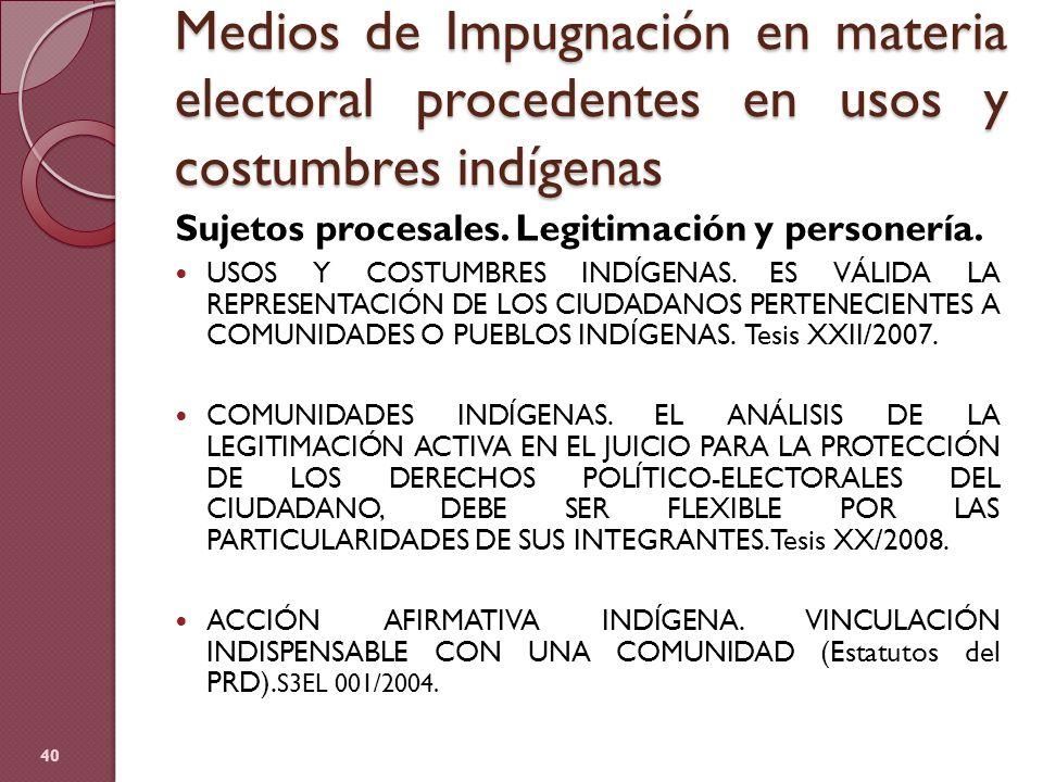 Medios de Impugnación en materia electoral procedentes en usos y costumbres indígenas Sujetos procesales. Legitimación y personería. USOS Y COSTUMBRES