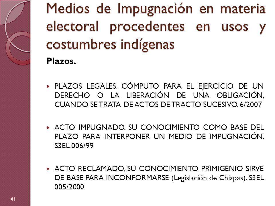 Medios de Impugnación en materia electoral procedentes en usos y costumbres indígenas Plazos. PLAZOS LEGALES. CÓMPUTO PARA EL EJERCICIO DE UN DERECHO