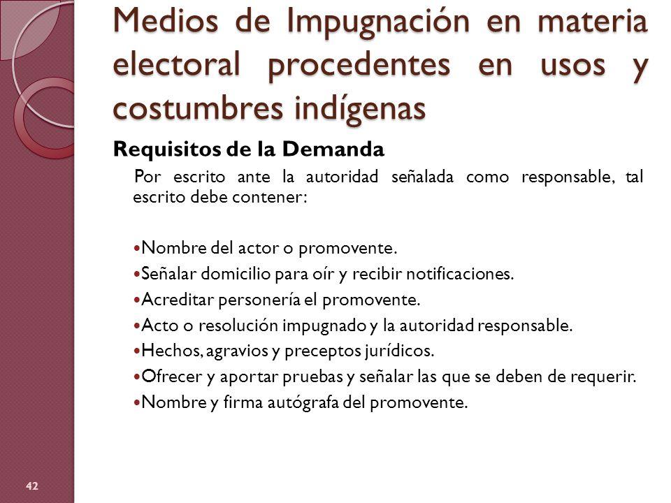 Medios de Impugnación en materia electoral procedentes en usos y costumbres indígenas Requisitos de la Demanda Por escrito ante la autoridad señalada