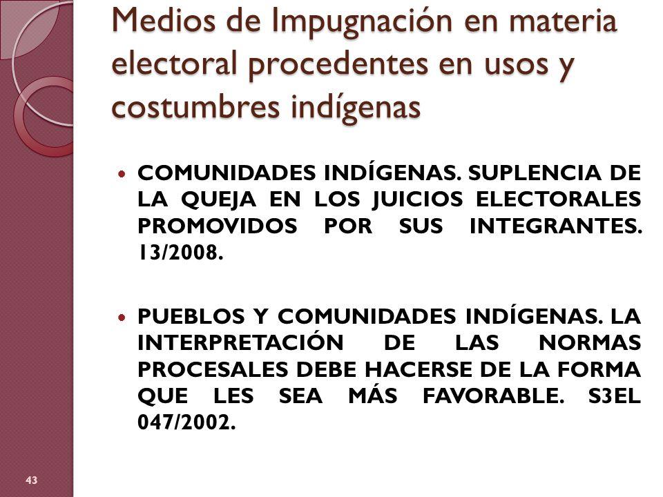 Medios de Impugnación en materia electoral procedentes en usos y costumbres indígenas COMUNIDADES INDÍGENAS. SUPLENCIA DE LA QUEJA EN LOS JUICIOS ELEC