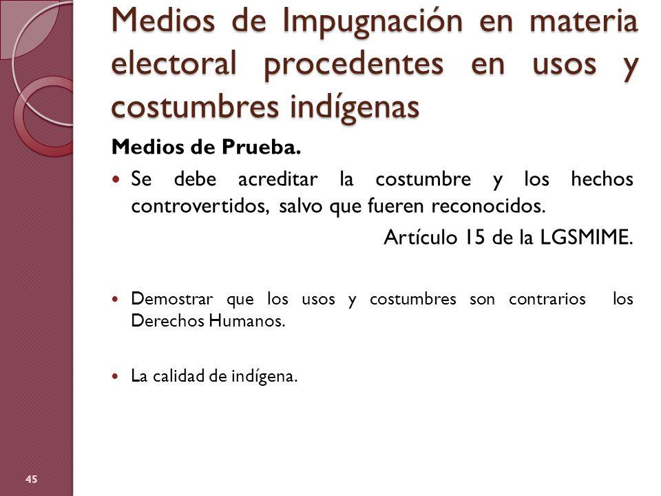 Medios de Impugnación en materia electoral procedentes en usos y costumbres indígenas Medios de Prueba. Se debe acreditar la costumbre y los hechos co