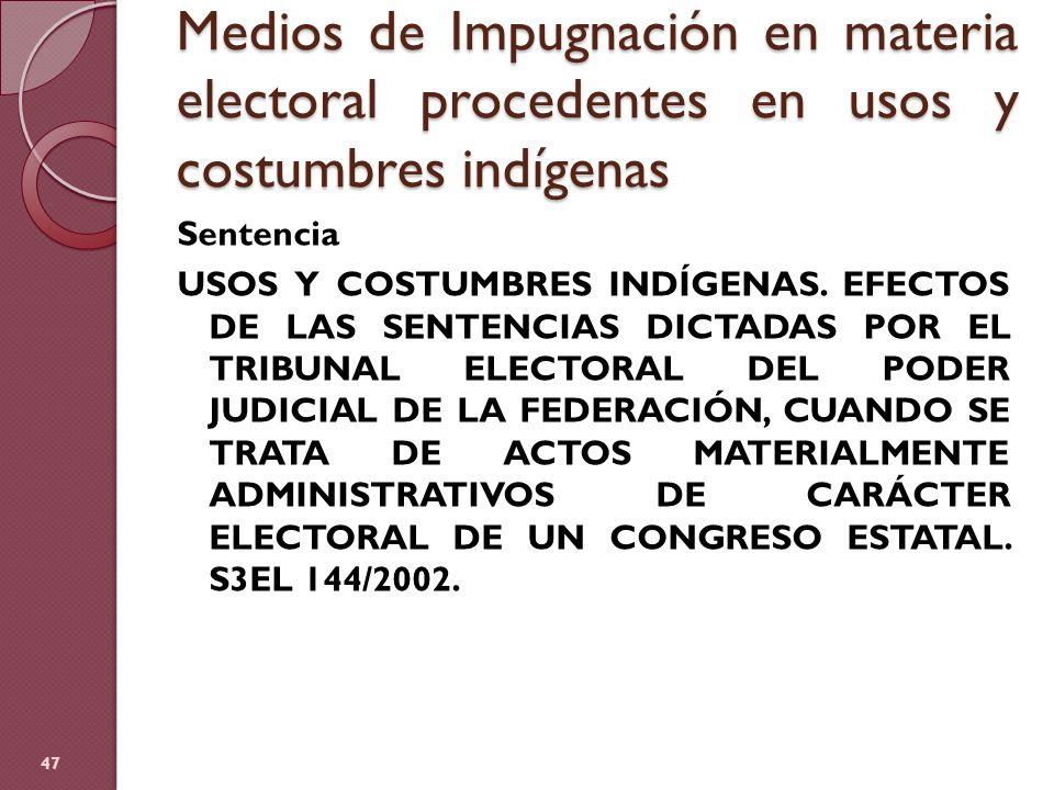 Medios de Impugnación en materia electoral procedentes en usos y costumbres indígenas Sentencia USOS Y COSTUMBRES INDÍGENAS. EFECTOS DE LAS SENTENCIAS