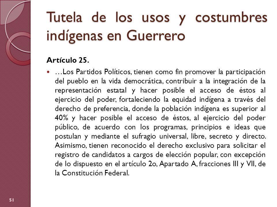 Tutela de los usos y costumbres indígenas en Guerrero Artículo 25. …Los Partidos Políticos, tienen como fin promover la participación del pueblo en la