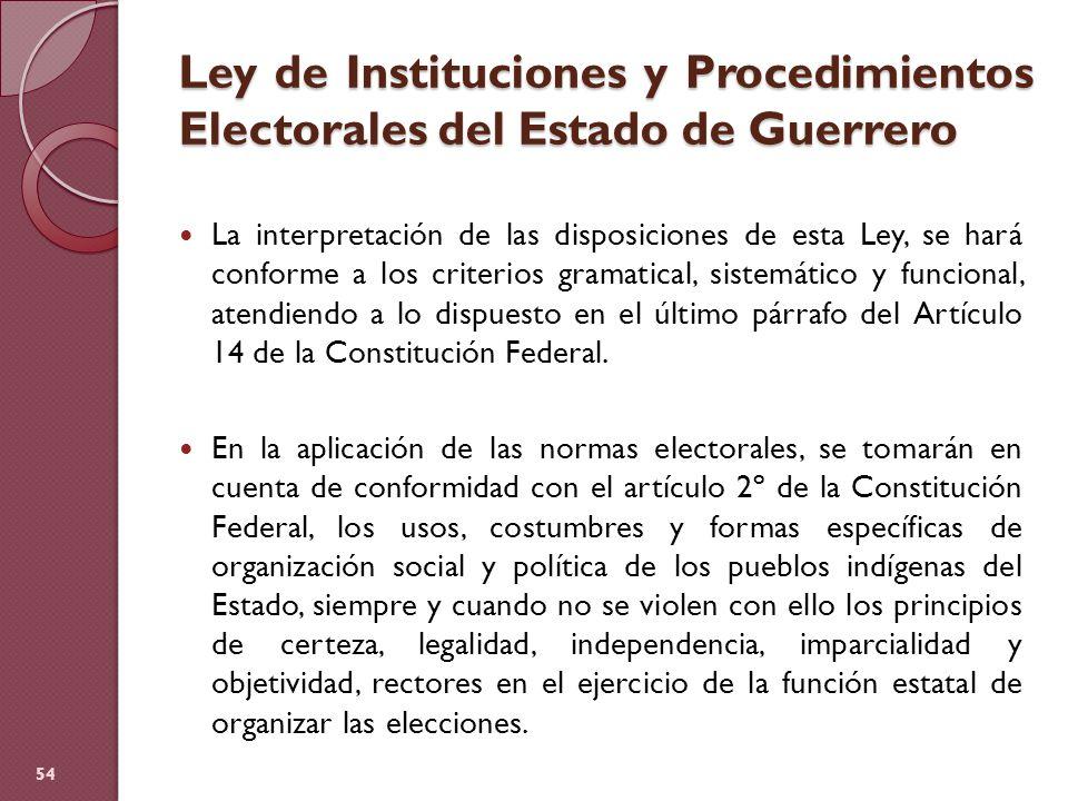 Ley de Instituciones y Procedimientos Electorales del Estado de Guerrero La interpretación de las disposiciones de esta Ley, se hará conforme a los cr