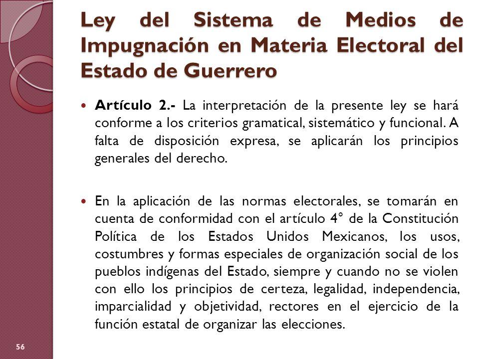 Ley del Sistema de Medios de Impugnación en Materia Electoral del Estado de Guerrero Artículo 2.- La interpretación de la presente ley se hará conform