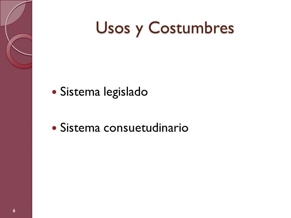 Usos y Costumbres Sistema legislado Sistema consuetudinario 6