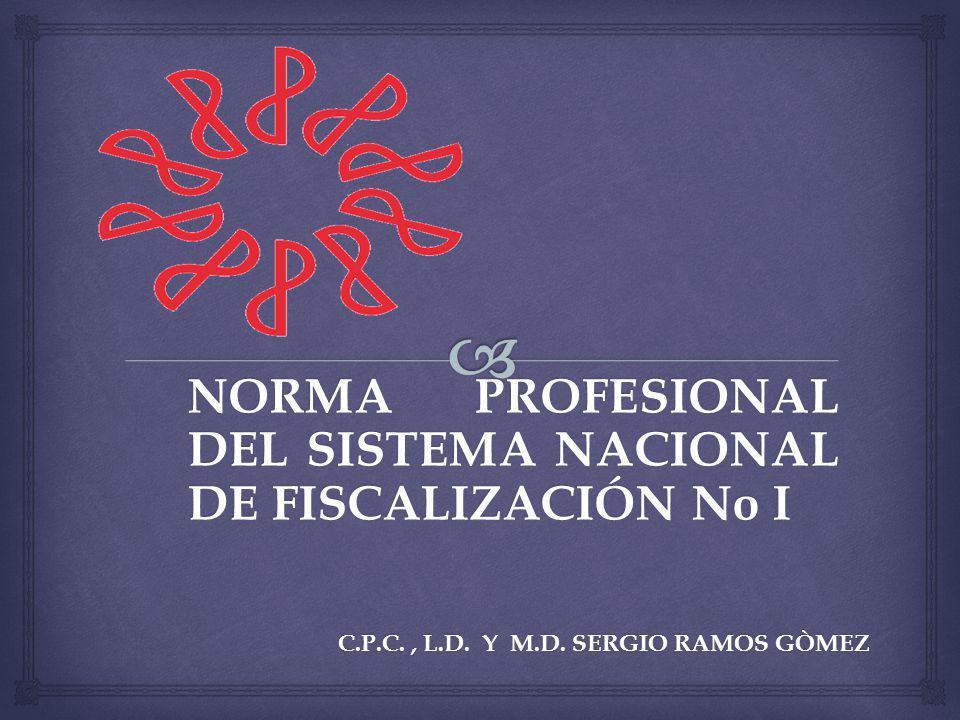 NORMA PROFESIONAL DEL SISTEMA NACIONAL DE FISCALIZACIÓN No I C.P.C., L.D. Y M.D. SERGIO RAMOS GÒMEZ