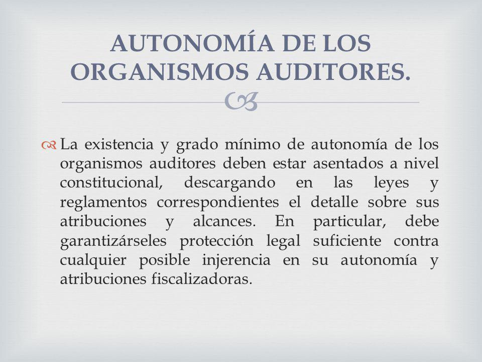 AUTONOMÍA DE LOS ORGANISMOS AUDITORES. La existencia y grado mínimo de autonomía de los organismos auditores deben estar asentados a nivel constitucio