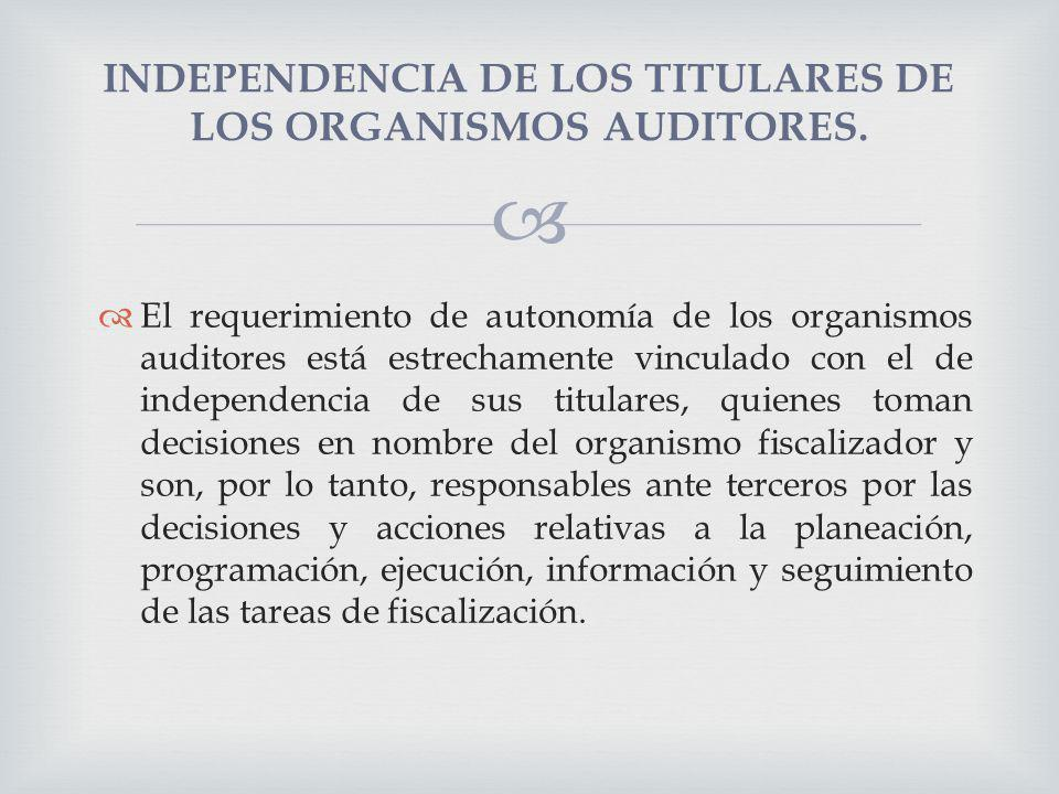 El requerimiento de autonomía de los organismos auditores está estrechamente vinculado con el de independencia de sus titulares, quienes toman decisio