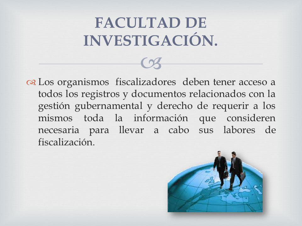 FACULTAD DE INVESTIGACIÓN. Los organismos fiscalizadores deben tener acceso a todos los registros y documentos relacionados con la gestión gubernament