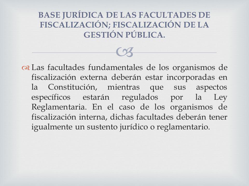 BASE JURÍDICA DE LAS FACULTADES DE FISCALIZACIÓN; FISCALIZACIÓN DE LA GESTIÓN PÚBLICA. Las facultades fundamentales de los organismos de fiscalización