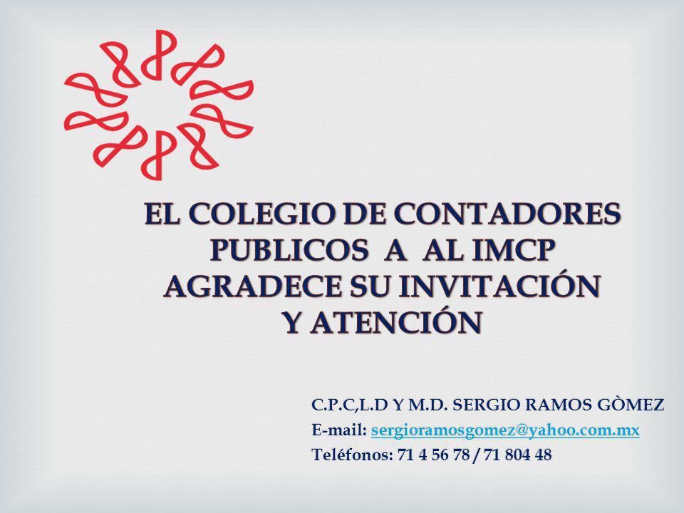 C.P.C,L.D Y M.D. SERGIO RAMOS GÒMEZ E-mail: sergioramosgomez@yahoo.com.mx sergioramosgomez@yahoo.com.mx Teléfonos: 71 4 56 78 / 71 804 48