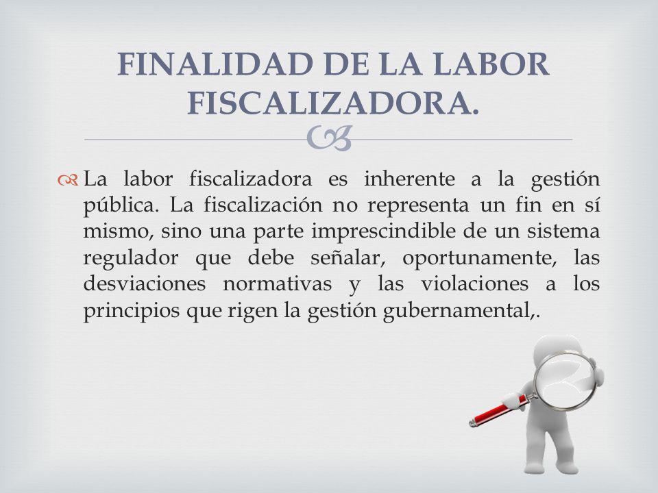 FINALIDAD DE LA LABOR FISCALIZADORA. La labor fiscalizadora es inherente a la gestión pública. La fiscalización no representa un fin en sí mismo, sino