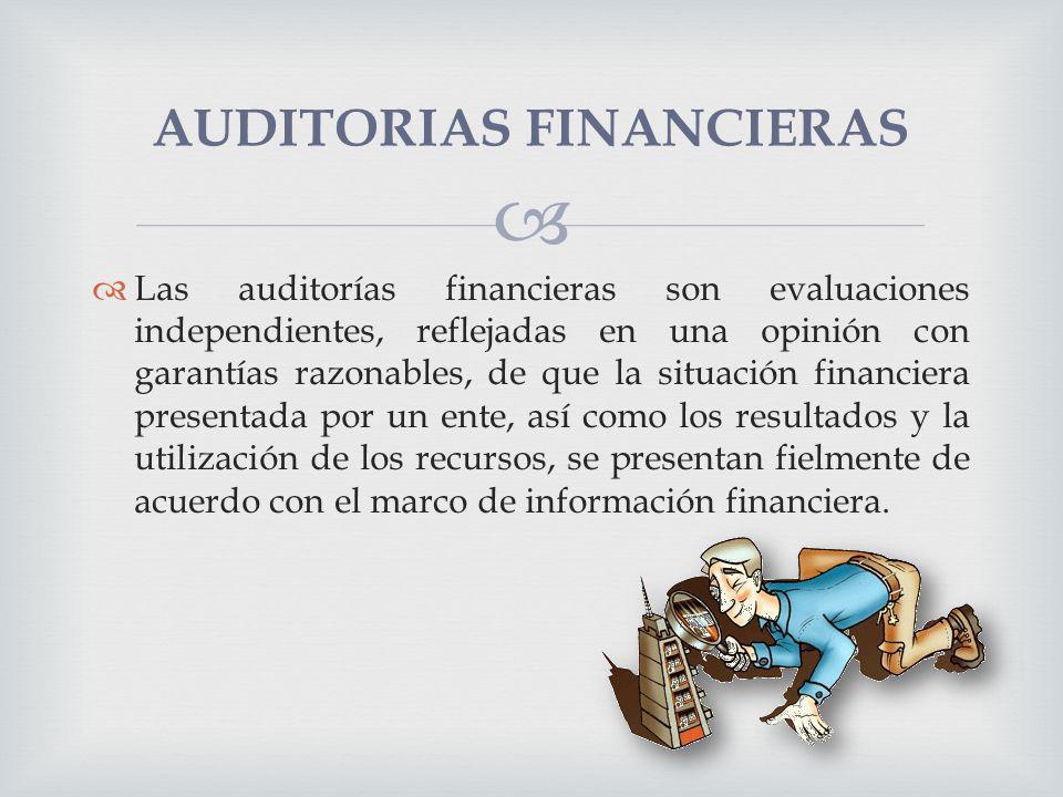 Las auditorías financieras son evaluaciones independientes, reflejadas en una opinión con garantías razonables, de que la situación financiera present