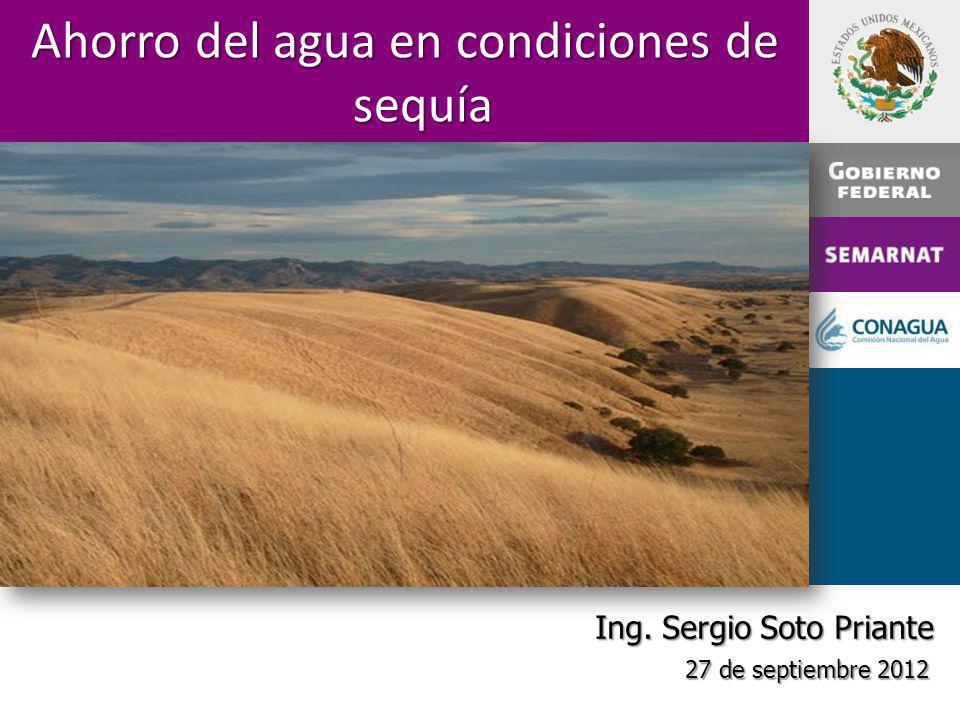 Ahorro del agua en condiciones de sequía Ing. Sergio Soto Priante 27 de septiembre 2012