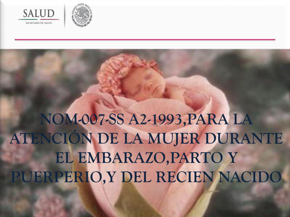 NOM-007-SS A2-1993,PARA LA ATENCIÓN DE LA MUJER DURANTE EL EMBARAZO,PARTO Y PUERPERIO,Y DEL RECIEN NACIDO