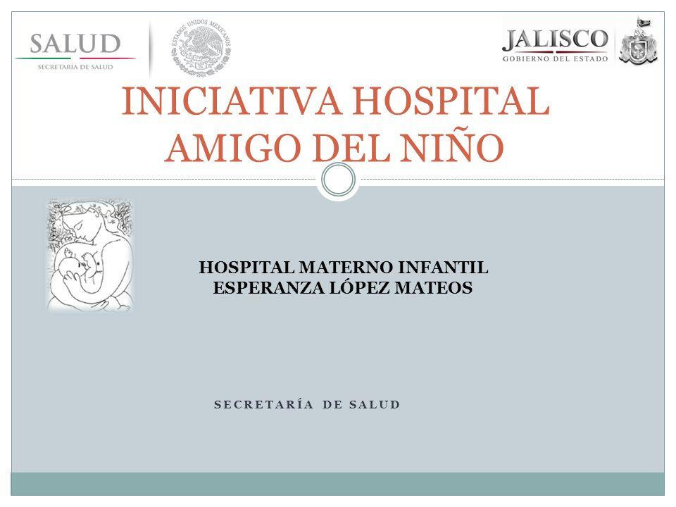 SECRETARÍA DE SALUD INICIATIVA HOSPITAL AMIGO DEL NIÑO HOSPITAL MATERNO INFANTIL ESPERANZA LÓPEZ MATEOS