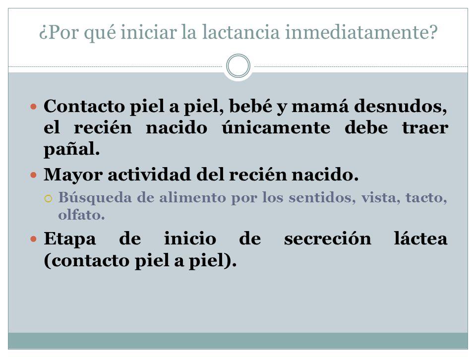 ¿Por qué iniciar la lactancia inmediatamente? Contacto piel a piel, bebé y mamá desnudos, el recién nacido únicamente debe traer pañal. Mayor activida