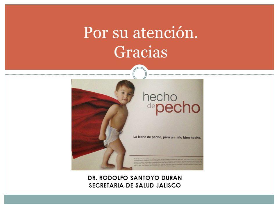 Por su atención. Gracias DR. RODOLFO SANTOYO DURAN SECRETARIA DE SALUD JALISCO
