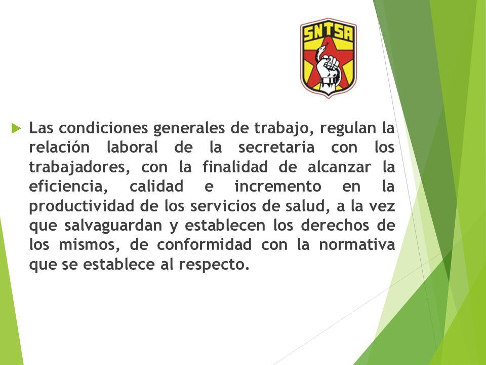 Las condiciones generales de trabajo, regulan la relación laboral de la secretaria con los trabajadores, con la finalidad de alcanzar la eficiencia, c