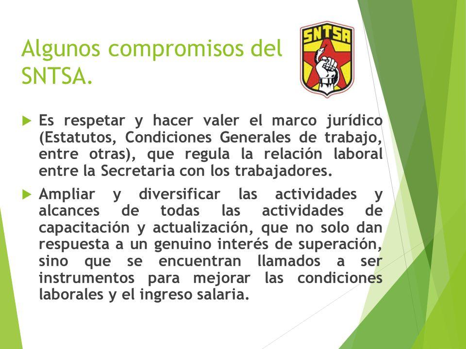 Algunos compromisos del SNTSA. Es respetar y hacer valer el marco jurídico (Estatutos, Condiciones Generales de trabajo, entre otras), que regula la r