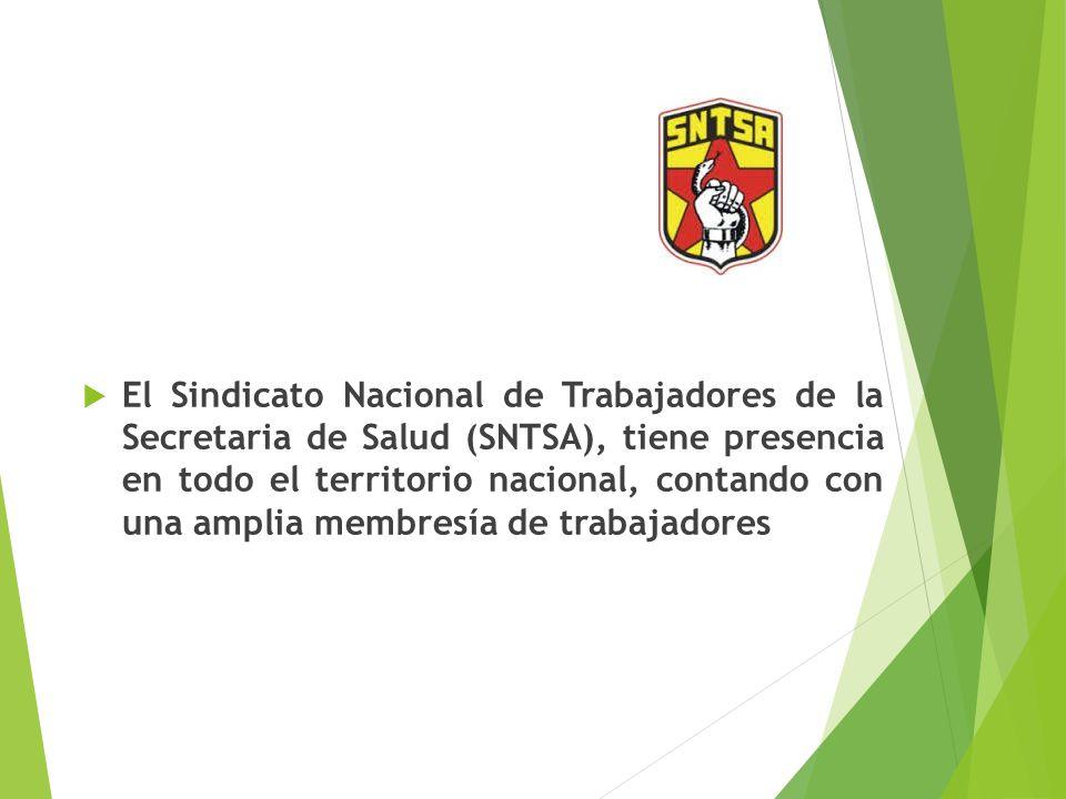 El Sindicato Nacional de Trabajadores de la Secretaria de Salud (SNTSA), tiene presencia en todo el territorio nacional, contando con una amplia membr