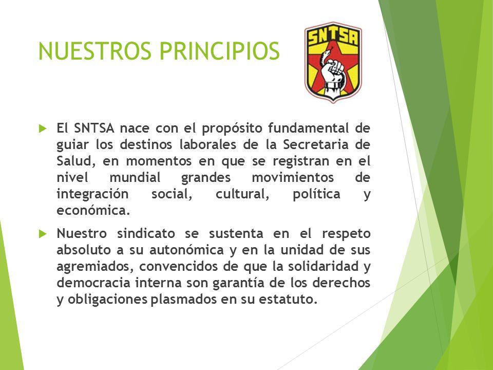 NUESTROS PRINCIPIOS El SNTSA nace con el propósito fundamental de guiar los destinos laborales de la Secretaria de Salud, en momentos en que se regist