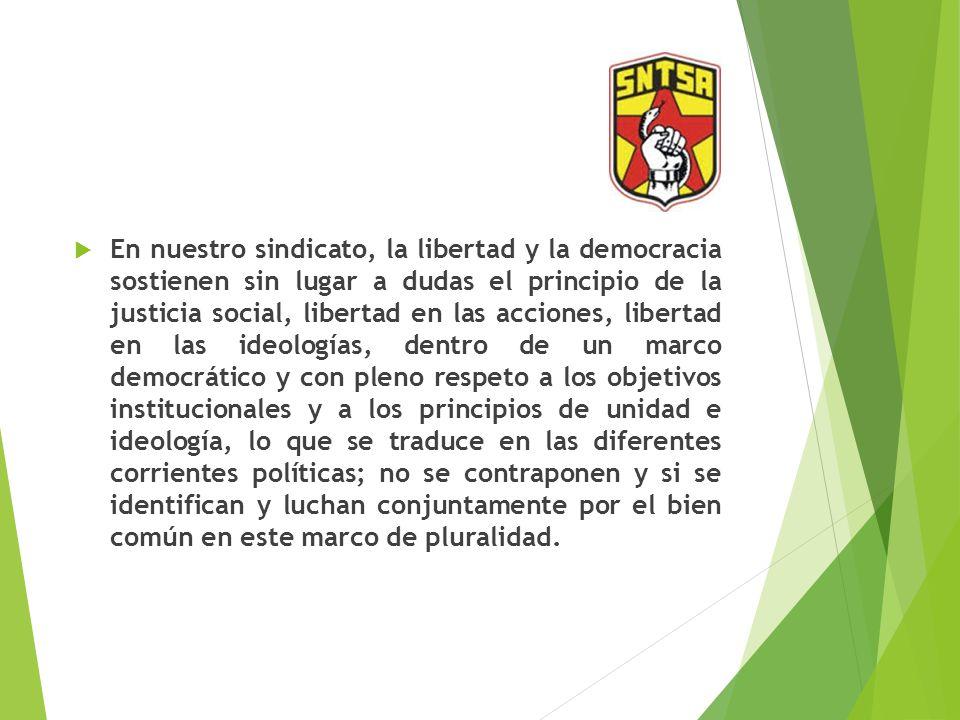En nuestro sindicato, la libertad y la democracia sostienen sin lugar a dudas el principio de la justicia social, libertad en las acciones, libertad e